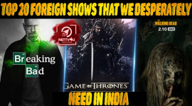 Top 20 Foreign Shows That We Desperately Need In India