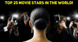 Top 25 Movie Stars In The World!
