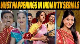 10 Must Happenings In Indian TV Serials