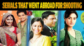 Top 10 Hindi Serials That Went Abroad For Shooting