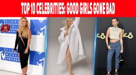 Top 10 Celebrities: Good Girls Gone Bad