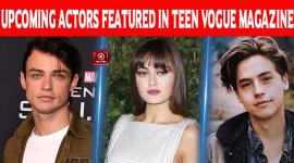 Top 10 Upcoming Actors Featured In Teen Vogue Magazine