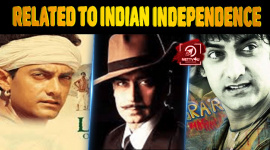 Top Ten Bollywood Movies Related To Indian Independence