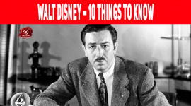 Walt Disney – 10 Things To Know