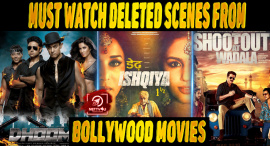 Top 10 Must Watch Deleted Scenes From Bollywood Movies