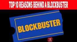 Top 10 Reasons Behind A Blockbuster