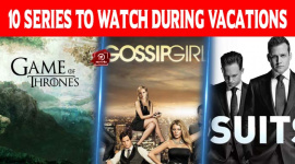 Top 10 Series To Watch During Vacations.