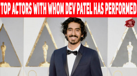 Top Actors With Whom Dev Patel Has Performed