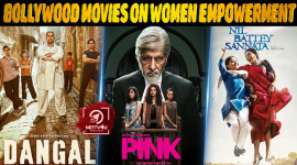 Top 10 Bollywood Movies On Women Empowerment