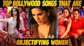 Top 10 Bollywood Songs That Are Objectifying Women.