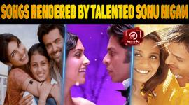Top 10 Best Songs Rendered By Talented Sonu Nigam