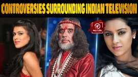 Top 10 Biggest Controversies Surrounding Indian Television