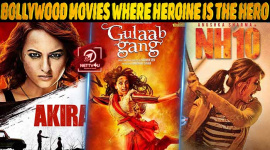 Top 10 Bollywood Movies Where Heroine Is The Hero