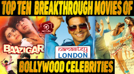 Top 10 Breakthrough Movies Of Bollywood Celebrities