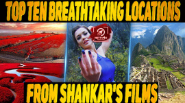 Top 10 Breathtaking Locations From Shankar's Films