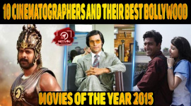 Top-10 Cinematographers And Their Best Bollywood Movies Of The Year 2015!