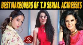 Top 10 Best Makeovers Of Actresses On Indian T.V Serials
