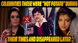 "Top 10 Celebrities Those Were ""HOT POTATO"" During Their Times And Disappeared Later."