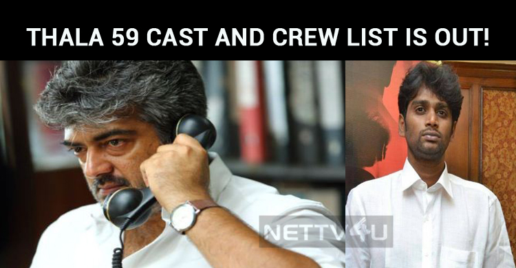 Thala 59 Latest Updates! Cast And Crew List Is Out!