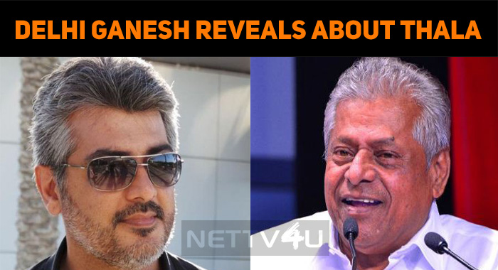 Ajith Is More Than An Actor – Delhi Ganesh