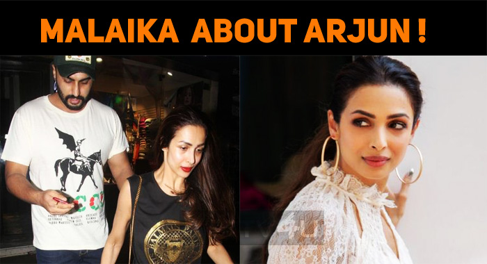 Malaika Arora Speaks About Arjun Kapoor!
