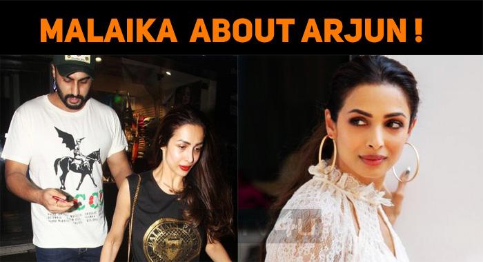 Malaika Arora Speaks About Arjun Kapoor!