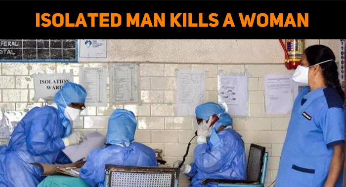 Corona Sufferings – Isolated Man Kills A Woman
