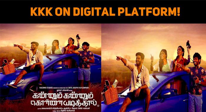 Kannum Kannum Kollaiyadithaal On Digital Platfo..