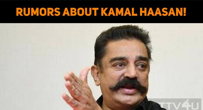 Rumors About Kamal Haasan!
