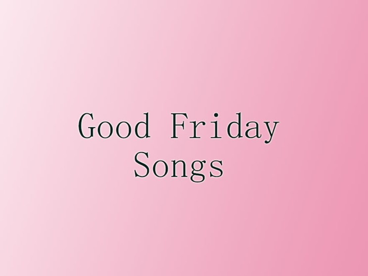 Good Friday Songs