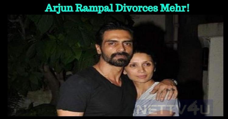 Arjun Rampal Divorces Mehr!