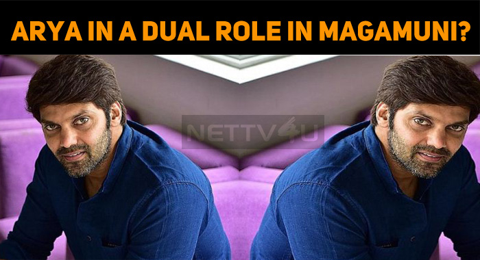 Arya In A Dual Role In Magamuni?