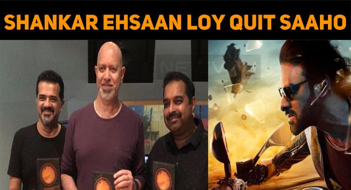 Shankar Ehsaan Loy Quit Saaho!