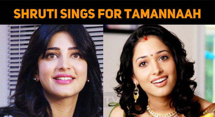 Shruti Lent Her Voice For Tamannaah!