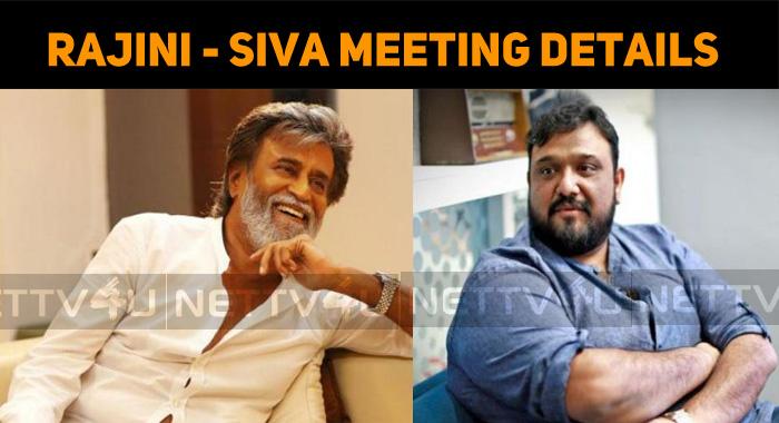 Siva – Rajini Meeting Details Out
