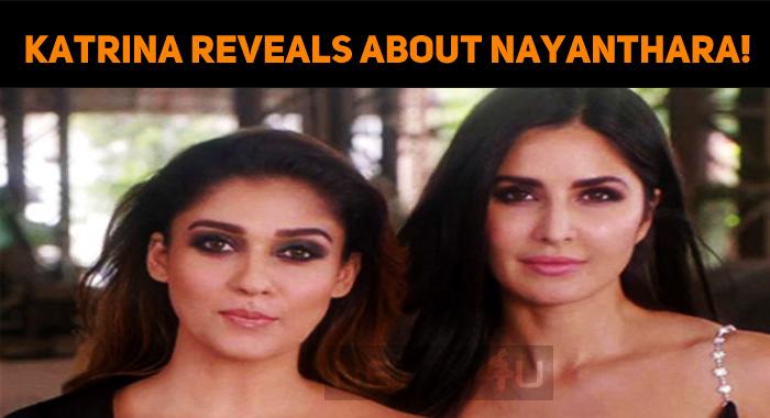 Katrina Kaif Reveals About Nayanthara!