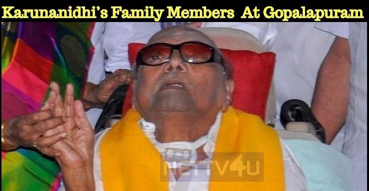 Karunanidhi's Family Members Are At Gopalapuram Residence!