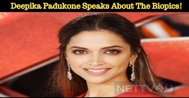 Deepika Padukone Is Fed Up With The Biopics!