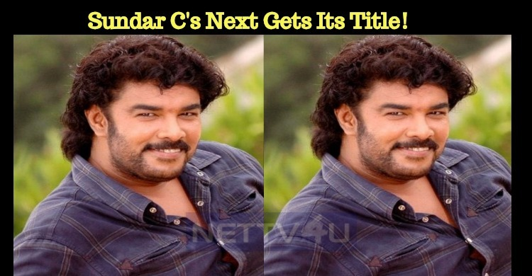 Sundar C's Next Gets Its Title!