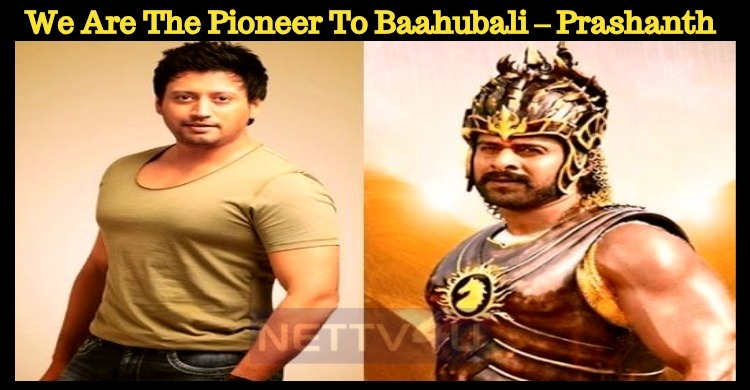 We Are The Pioneer To Baahubali – Prashanth