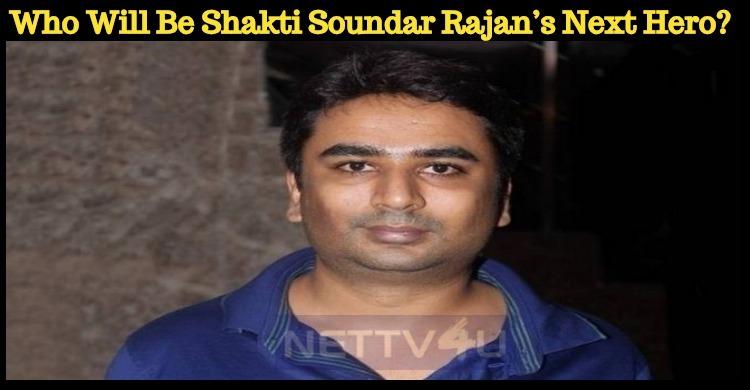 Who Will Be Shakti Soundar Rajan's Next Hero?