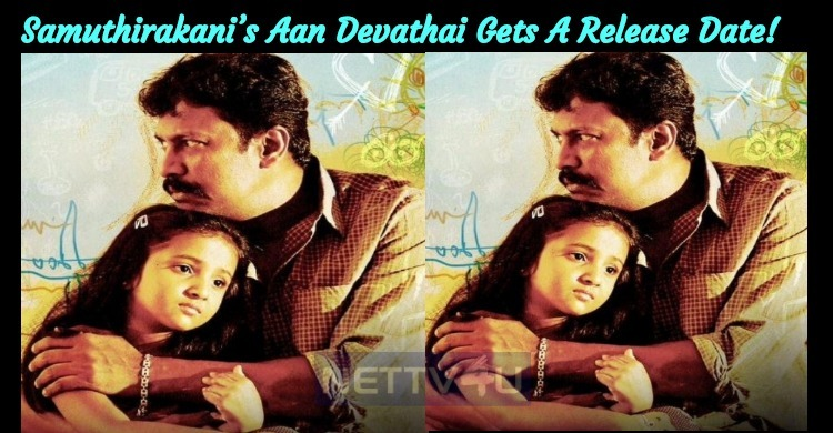 Samuthirakani's Aan Devathai Gets A Release Date!