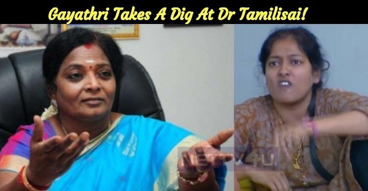 Gayathri Takes A Dig At Dr Tamilisai!