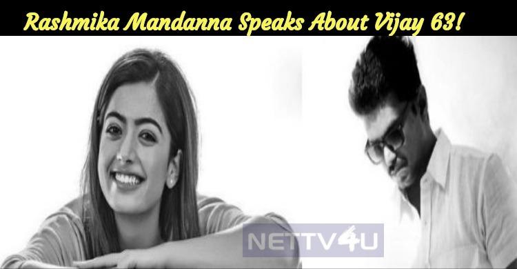 Rashmika Mandanna Speaks About Vijay 63!
