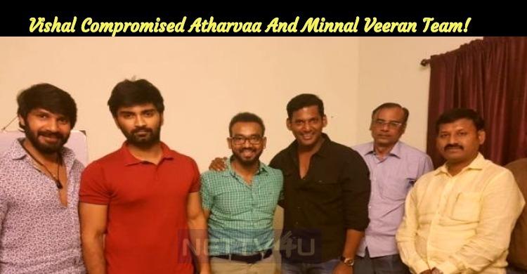 Vishal Compromised Atharvaa And Minnal Veeran Team!