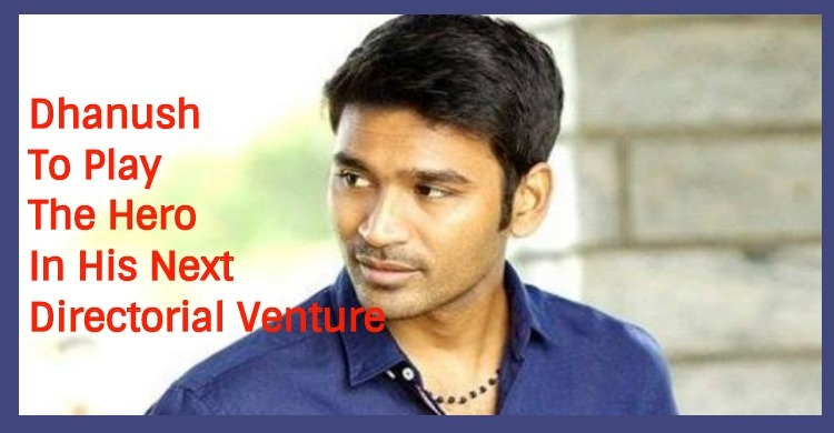 Dhanush To Play The Lead In His Next Directoria..