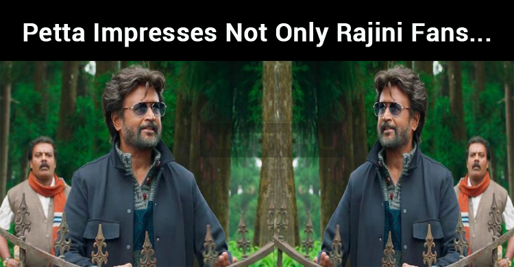 Petta Impresses Not Only Rajini Fans But The Entire Film Industry!