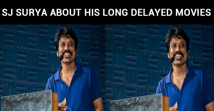 SJ Surya Speaks About His Long Delayed Movies!