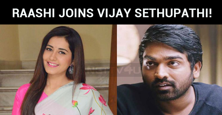 Raashi Joins Vijay Sethupathi!