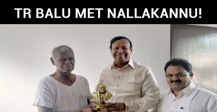 TR Balu Met Nallakannu!